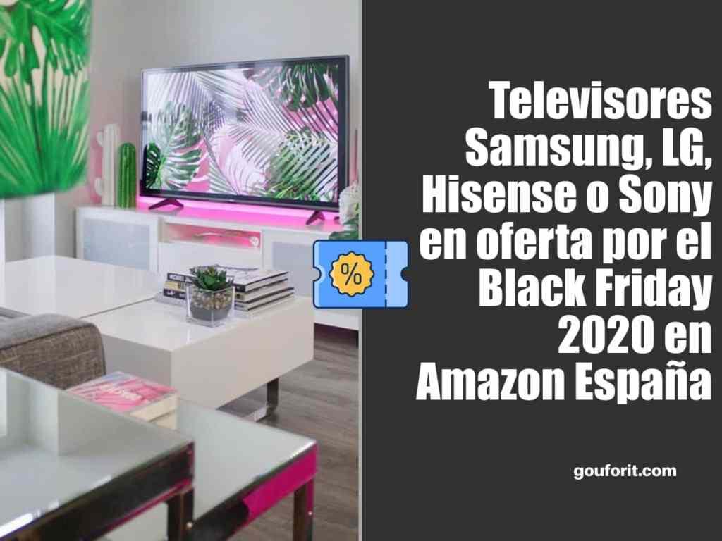 Televisores Samsung, LG, Hisense o Sony en oferta por el Black Friday 2020 en Amazon España