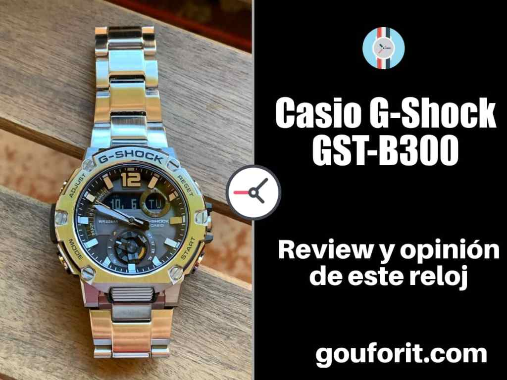 Casio G-Shock GST-B300 - Opinión y review