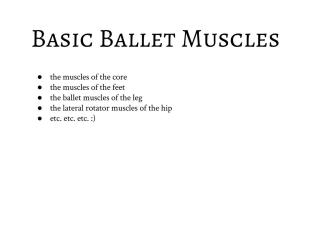 """These are the """"basic ballet muscles,"""" used as stabilizers to hold joints in place throughout your entire body. These should be engaged and contracted at all times!"""