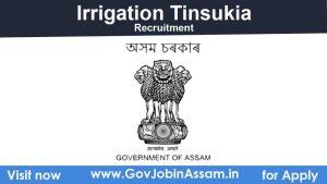 Irrigation Tinsukia Recruitment 2021