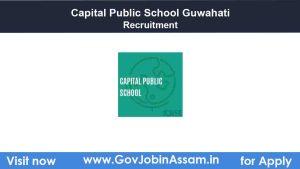 Capital Public School Guwahati Recruitment 2021Capital Public School Guwahati Recruitment 2021