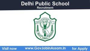 Delhi Public School Numaligarh Recruitment 2021