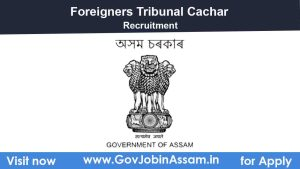 Foreigners Tribunal Cachar Recruitment 2021