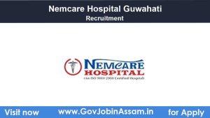 Nemcare Hospital Guwahati Recruitment 2021