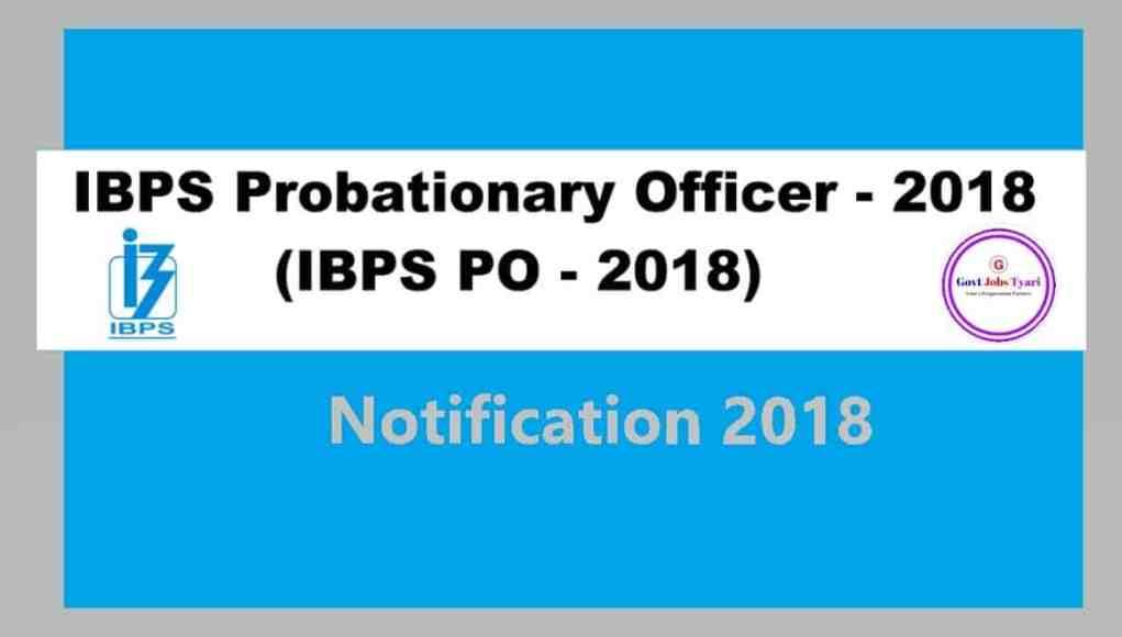 IBPS PO 2018 Recruitment,IBPS PO 2018,po 2018,IBPS PO 2018 notification