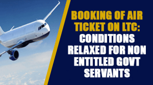 Booking-of-Air-Ticket-on-LTC-Conditions-Relaxed-for-Non-Entitled-Govt-Servants