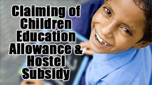 Claiming of Children Education Allowance & Hostel Subsidy