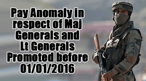 Pay Anomaly in respect of Maj Generals and Lt Generals