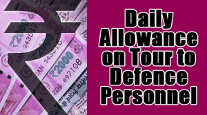 Daily Allowance on Tour to Defence Personnel