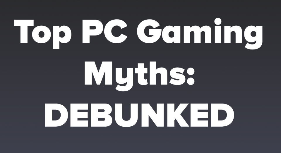Top PC Gaming Myths Debunked
