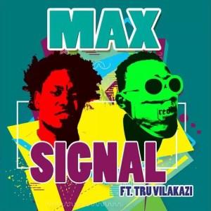 Max - Signal (feat. Tru Vilakazi)