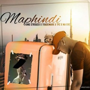 King Strouck, TradeMark, DJ Tpz & Ma Eve - Maphindi