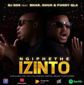 DJ Sox feat. Bhar, Khuh & Funky Qla - Ngiphethe Izinto