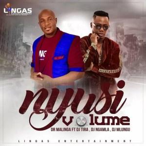Dr Malinga feat. DJ Tira, DJ Ngamla & DJ Mlungu - Nyusi Volume