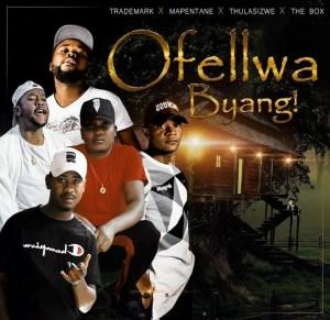 Trademark - Ofellwa Byang (feat. Thulasizwe, Mapentane & Da Box)