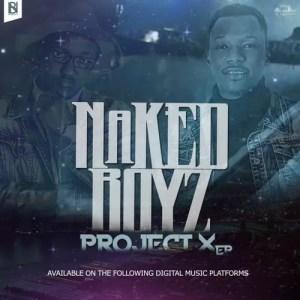 Nakedboys - Project X. Latest gqom music, gqom tracks, gqom music download, club music, afro house music, mp3 download gqom music, gqom music 2018, new gqom songs