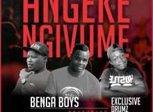 Benga Boys feat. Exclusive Drumz - Angeke Ngivume