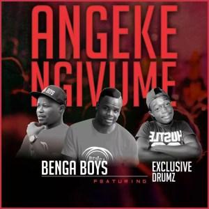 Benga Boys feat. Exclusive Drumz - Angeke Ngivume