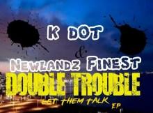 K Dot & Newlandz Finest - Double Trouble (TSD)