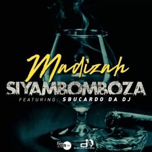 Madizah feat. Sbucardo Da Dj - Siyambomboza