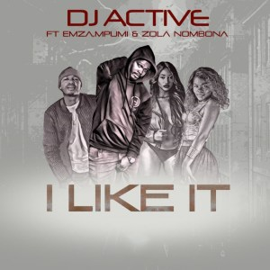 Dj Active ft. Emza, Mpumi & Zola Nombona - I Like It