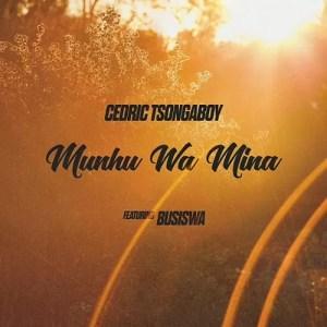 Cedric Tsongaboy - Munhu Wa Mina (feat. Busiswa)