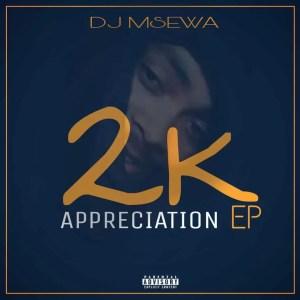 Dj Msewa - 2K Appreciation EP
