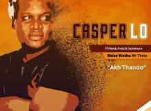 Casper Lo ft. Mr Mandy, Avela & Seshamore - Akh'Thando (Bhiza Wethu Mix)