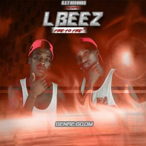 LBEEZ - Fire To Fire EP