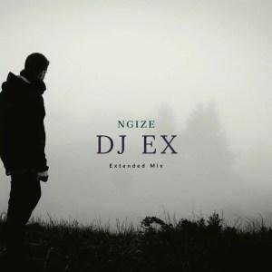 DJ Ex - Ngize (Extended Mix)