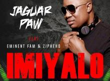 Jaguar Paw - Imiyalo (ft. Eminent Fam & ZiPheko)