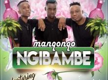 Manqonqo ft. DJ Tira & Airic - Ngibambe