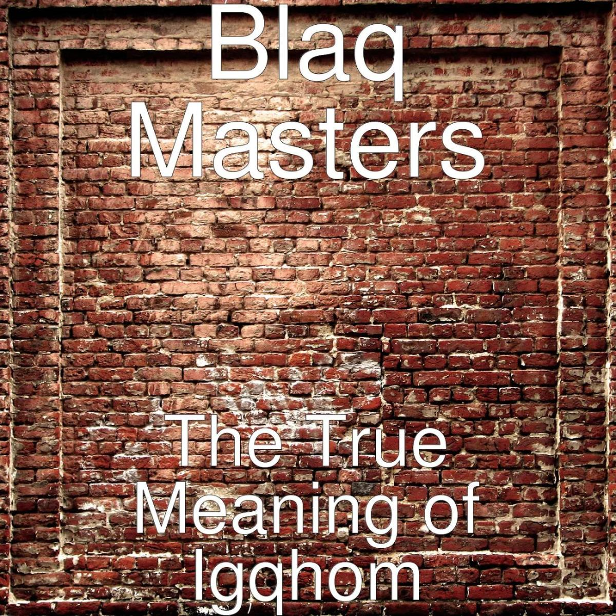 Blaq Masters - The True Meaning of Igqhom (Album)