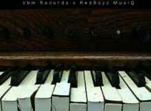 VBM Records x RedBoyz MusiQ - Iculo Lethu