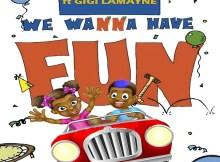 Bhizer - We Wanna Have Fun (Ft. Gigi Lamayne)