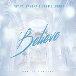 TNS ft. Zameka & Londie London - Believe, new afro house music, house music download, sa music