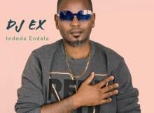DJ Ex - Indoda Endala (Extended Mix)