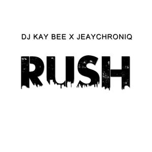 DJ Kay Bee & JeayChroniQ - Rush