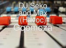 DJ Seko and Max (Havoc) - Gqomoza, new gqom music, gqom 2019, latest sa gqom
