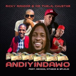 Ricky Randar & Mr Thela & Chustar - Andiyindawo (Ft. Ma1000, Mtheza & Spijojo), NEW Gqom music, latest gqom songs, gqom 2019 download mp3