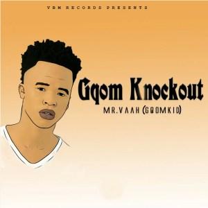 Mr. Vaah (Gqom Kid) - Gqom Knockout EP