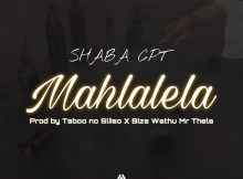 Shaba Cpt Ft. Taboo no Sliiso x Biza Wethu & Mr Thela - Mahlalela, new gqom music, latest gqom songs, sa gqom music download mp3, south africa house music