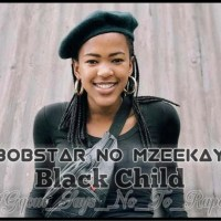 Bobstar no Mzeekay - Black Child [R.I.P Uyinene]