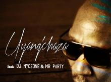 Disco - Uyangchaza (feat DJ Nyceone & Mr Party)
