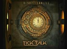Dj 507 & Lani Tee - Tick Talk