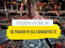 Dj TNash & Dj Lunartic It - Durban Poison