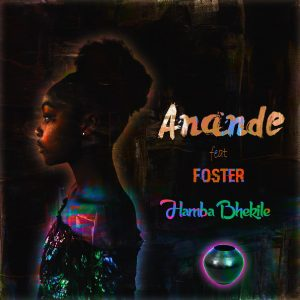Anande feat. Foster - Hamba Bhekile