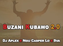 Dj Aplex, Sva & Ngu Casper Lo - Buzani Kubawo 2.0