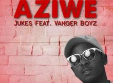 Jukes & Vanger Boyz - Aziwe