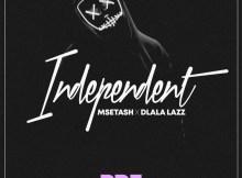Msetash & Dlala Lazz - Independent